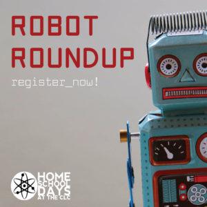 Home School Days: Robot Roundup @ Classrooms